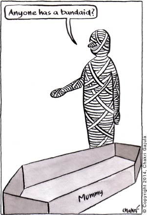 An Egyptian mummy getting a small cut and asking 'Anyone has a bandb-aid?'