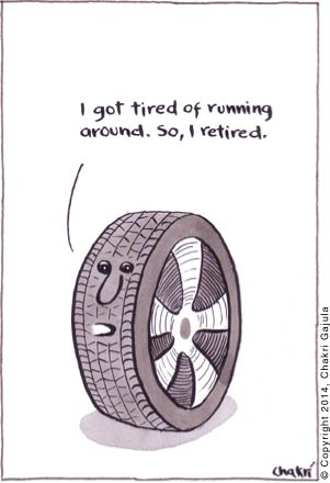 A car tire saying 'I got tired of running around.  So, I retired'