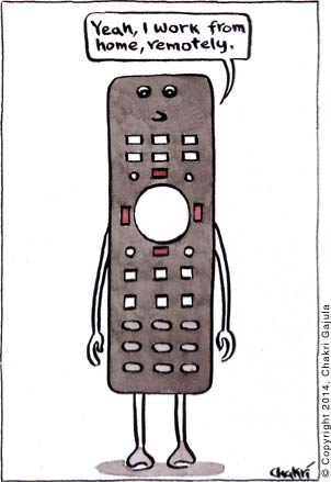 A remote control going 'Yeah, I work from home, remotely.'