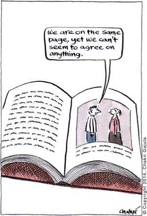One of the characters in a drawing in a book to another 'We are on the same page, yet we don't seem to agree on anything'