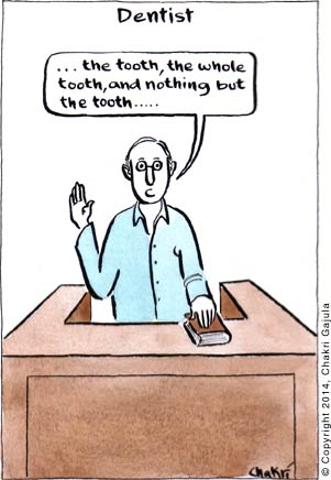 A dentist taking an oath in a court '... the tooth, the whole tooth, and nothing but the tooth ...