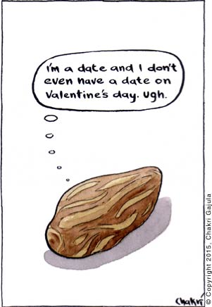 A date (dry fruit) thinking 'I am a date and I don't even have a date on Valentine's day. Ugh.'