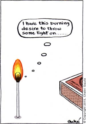 A burning match stick thinking 'I have this burning desire to throw some light on ..........