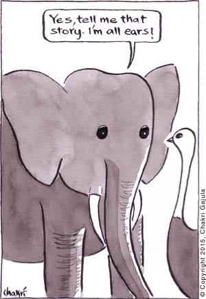 An elephant to an ostrich 'Yes, tell me that story.  I am all ears!'