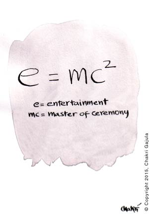 A variation to Einstein's famous equation, e = mc2, is shown where e=entertainment and mc='master of ceremony'